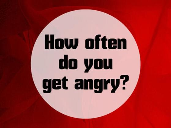 How often do you get angry?