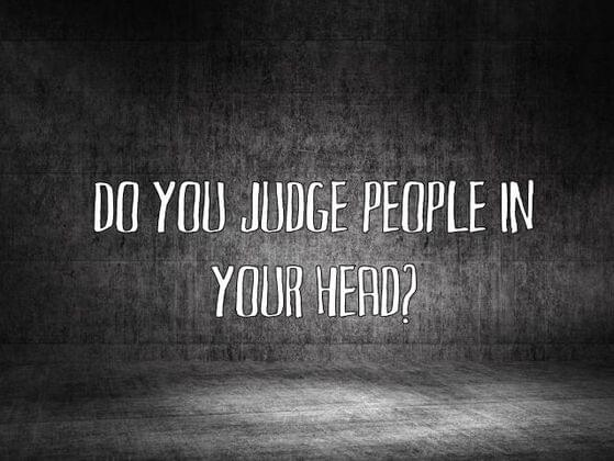 Do you judge people in your head?