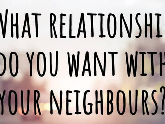 What relationship do you want with your neighbors?