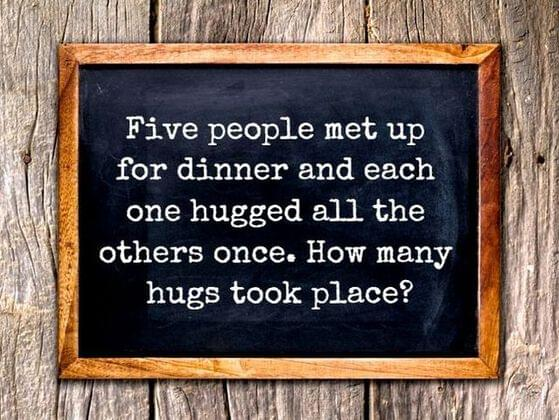 If 5 people  hug one another once, how many hug will take place?