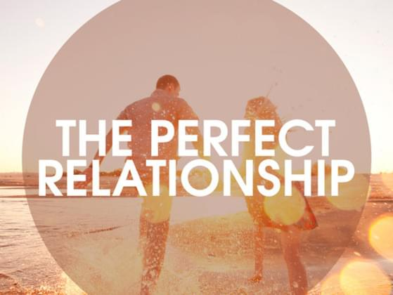 What would be your idea of a perfect relationship?