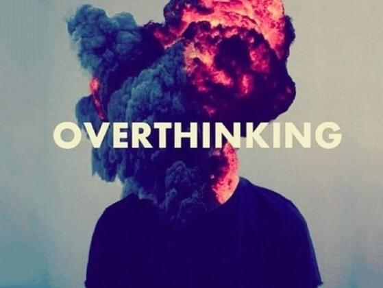 Lastly, are you an over-thinker?