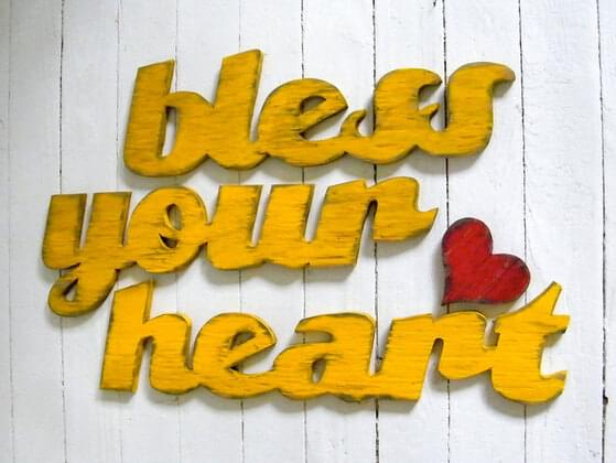 Someone says to you, 'bless your heart'. How do you react?