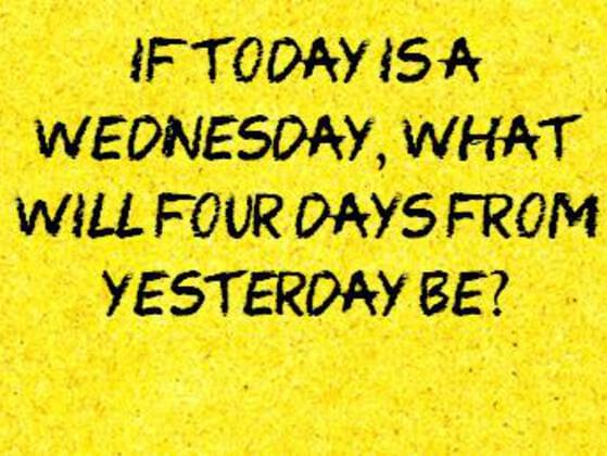 If today is a wednesday , what will four days from yesterday be?