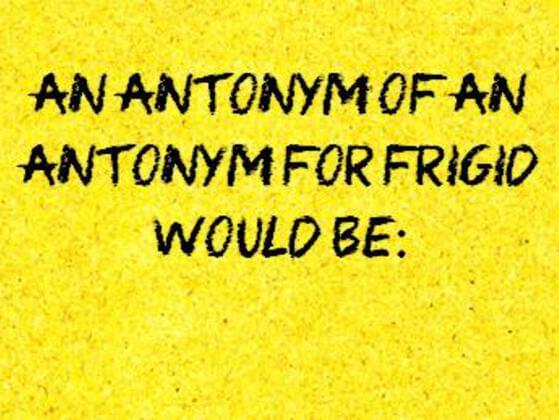 An antonym of an antonym for frigio would be:
