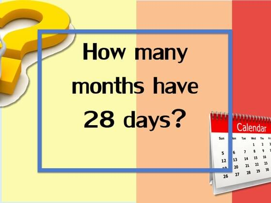 How many months in the year have 28 days?