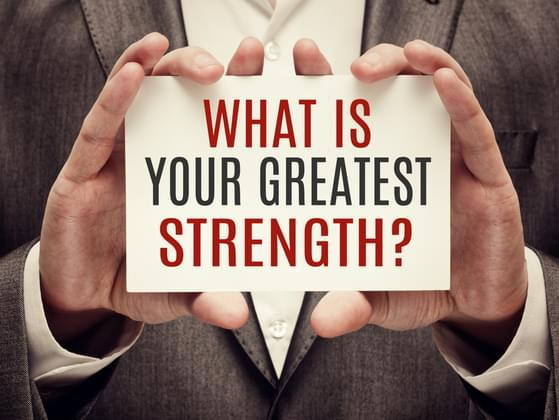 Your greatest strength is