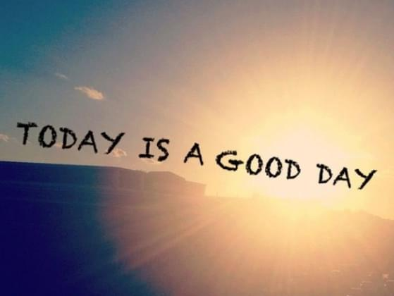 What do you need to have a good day?