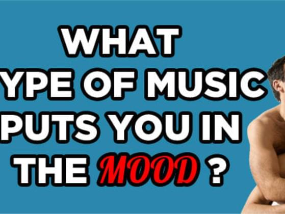 What type of music puts you in the mood?