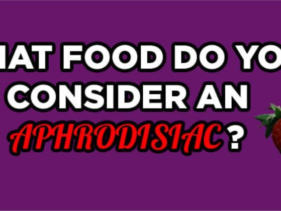 What food do you consider an Aphrodisiac?